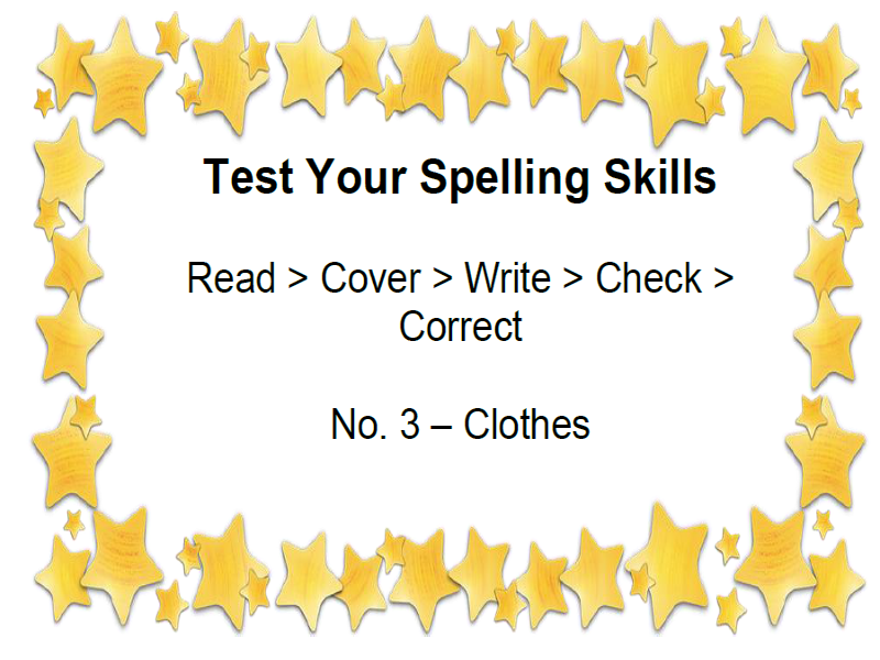 Test Your Spelling Skills Read > Cover > Write > Check > Correct No. 3 – Clothes