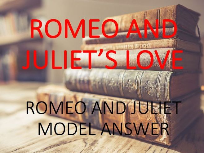 Model Answer: Romeo and Juliet's love in 'Romeo and Juliet'