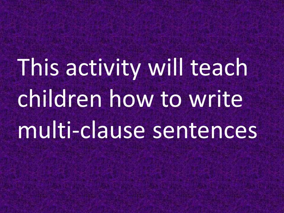 Write multi-clause sentences; play 'Clauses, clauses, clauses' dice game; use conjunctions