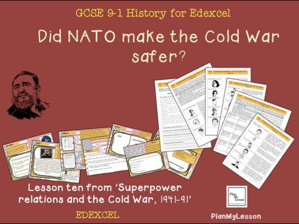 Edexcel GCSE Superpower Relations & Cold War Lesson 10: 'Did NATO make the Cold War safer?'