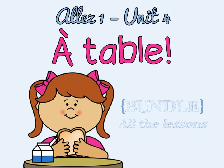 Allez 1 - Unit 4 - A table! - WHOLE UNIT