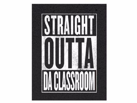 """Straight Outta Compton inspired poster """"Straight outta da classroom"""""""