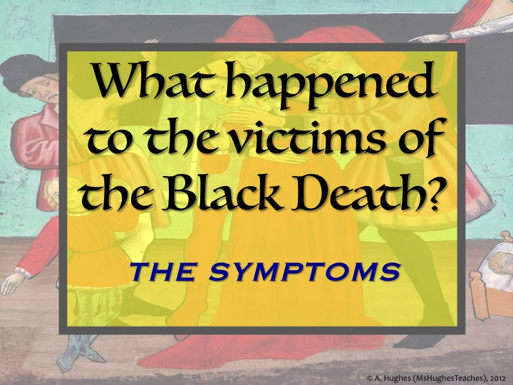 What happened to the victims of the Black Death in the Middle Ages? THE SYMPTOMS