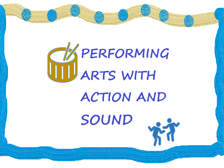 PERFORMING ARTS with ACTION & SOUND