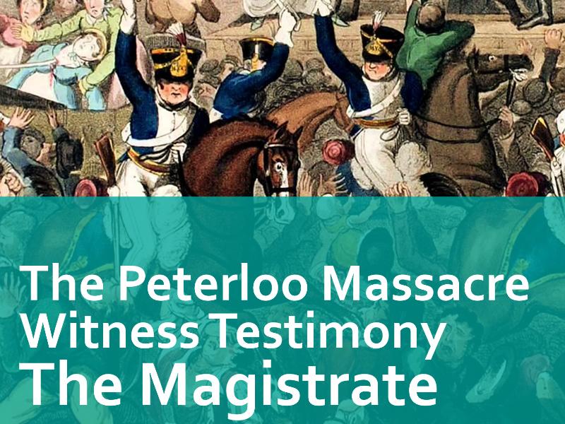 Peterloo Witness Testimony - the Magistrate