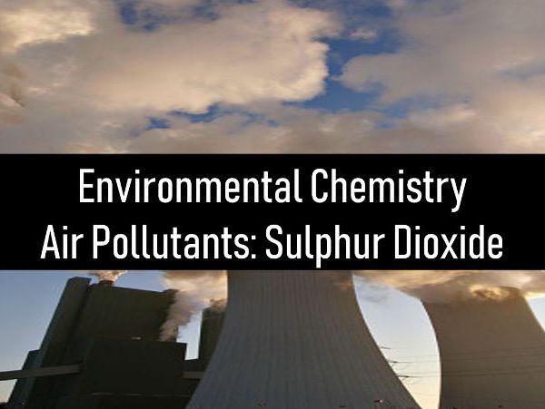 Air pollutants: sulphur dioxide and acid rain