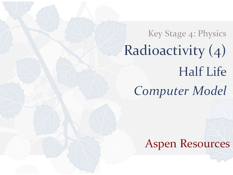 Half Life  ¦  Key Stage 4  ¦  Physics  ¦  Radioactivity (4)  ¦  Computer Model