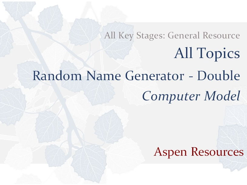 Random Name Generator - Double  ¦  All Key Stages  ¦  All Topics  ¦  Computer Model