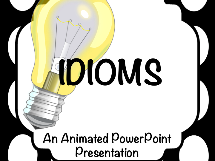 Figurative Language: Idioms. Lesson and Activities: Animated PowerPoint