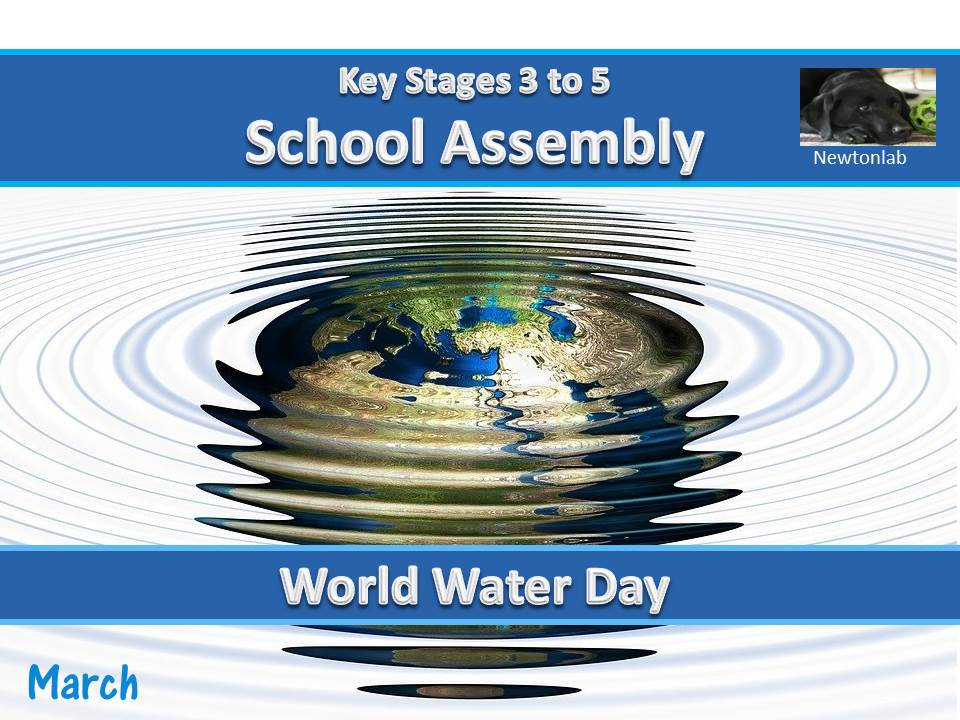 World Water Day Assembly - 22nd March 2021 - Key Stages 3 to 5