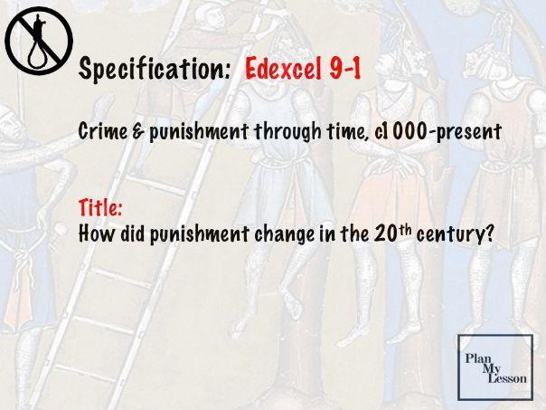 Edexcel 9-1 Crime & Punishment: Lesson 27 How did Punishment change in the 20th Century?