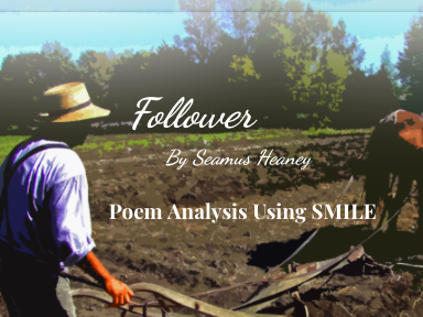 Follower - by Seamus Heaney (SMILE Analysis points)