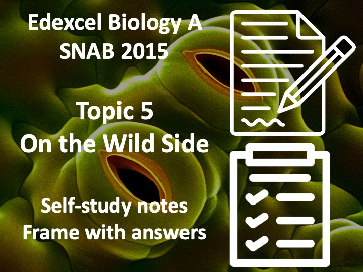 Edexcel A level biology Topic 5: On the wild side (fill-in sheets with answers/notes)