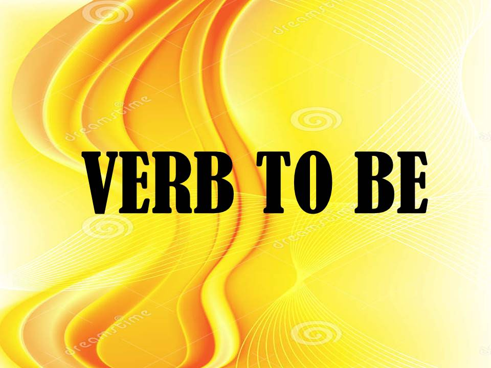 VERB TO BE( IS, AM ARE)