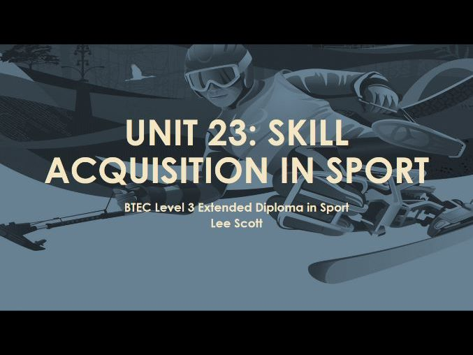 Unit 23 - Skill acquisition in sport (BTEC Level 3 Sport)