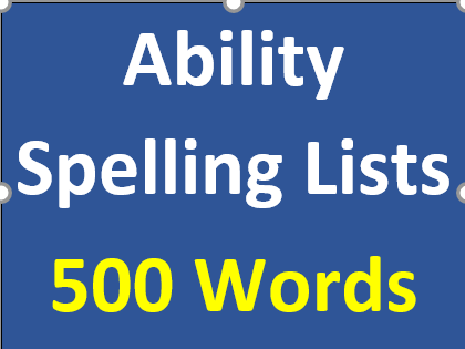 Ten sets of five ABILITY SPELLING LISTS (500 words in total)