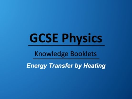 Energy Transfer by Heating Knowledge Booklet