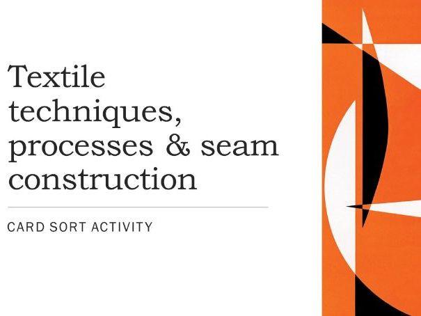 CARD SORT Textile techniques processes and seam construction