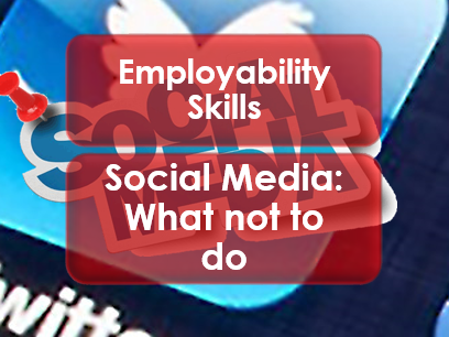 Employability Skills: Social Media: What not to do