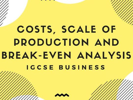 4.2 Costs, scale of production and break-even analysis IGCSE Business Studies