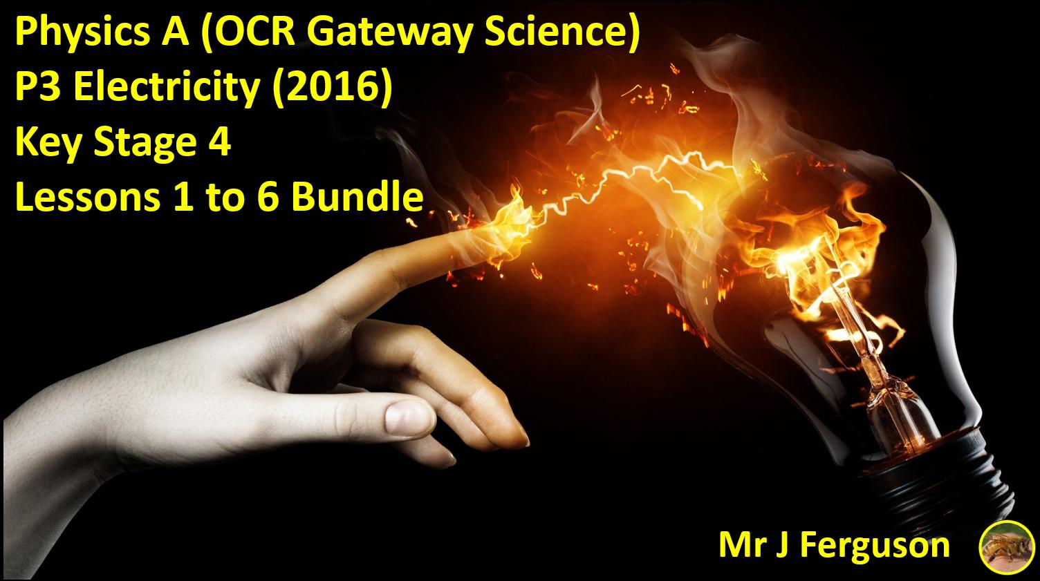P3 Electricity 2016 OCR Physics A 2016 Bundle (Lesson 1 - 6) ENTIRE UNIT