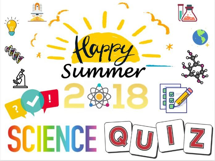END OF YEAR Science Summer Quiz 2018