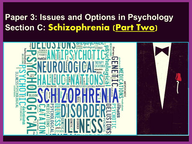 AQA A-Level Psychology: Year 2 - Section C:  SCHIZOPHRENIA, Part Two - Therapies
