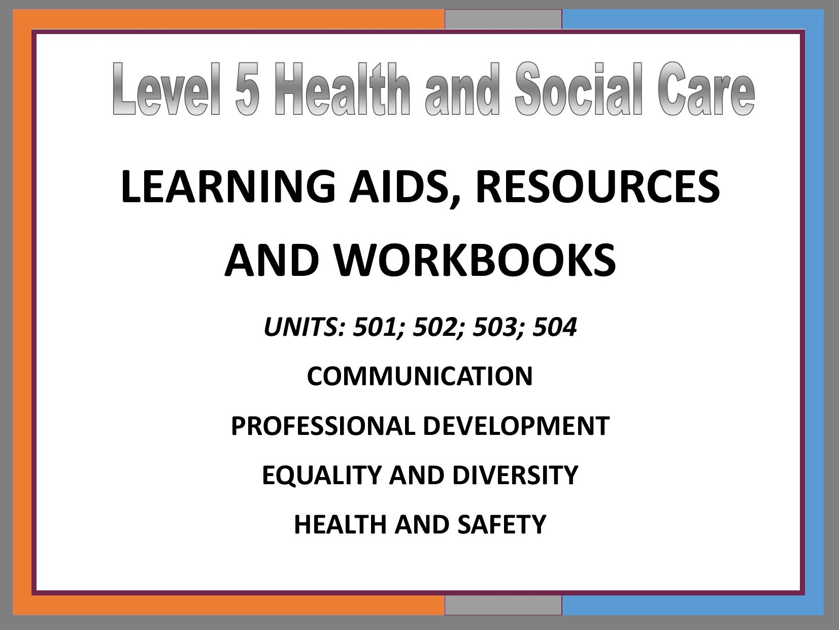 Level 5 H&SC: Units 501, 502, 503 & 504 - Learning aid, resources and workbook
