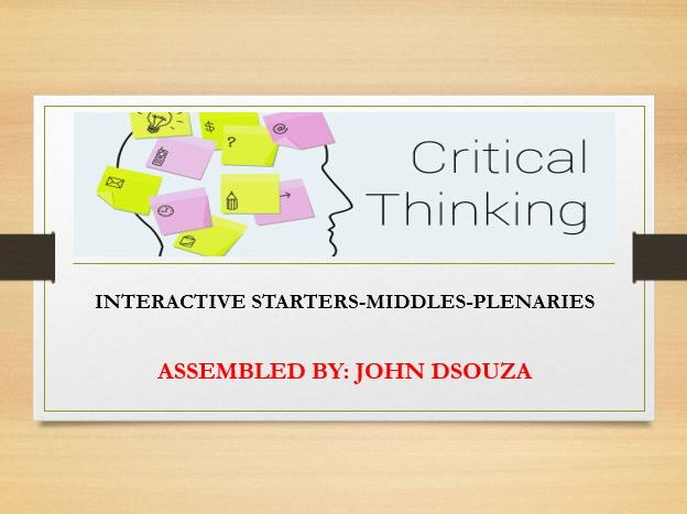 CRITICAL THINKING: INTERACTIVE STARTERS-MIDDLES-PLENARIES