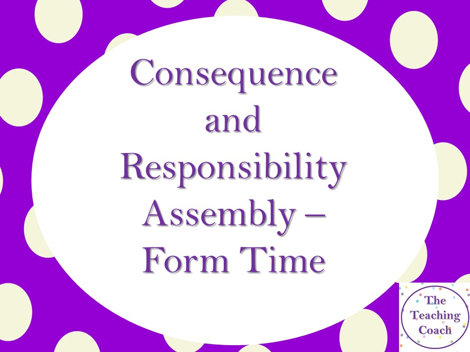 Choices - Consequences - Responsibility Assembly Form Time