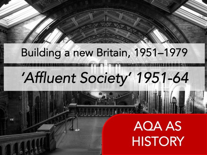 AQA History - Building a new Britain, 1951–1979 - 'Affluent Society' Content (1951 - 1964)