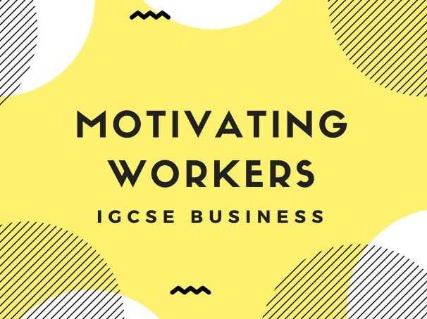 2.1 Motivating workers IGCSE Business Studiesw