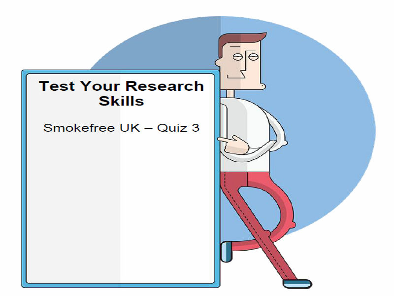 Test Your Research Skills Smokefree UK – Quiz 3