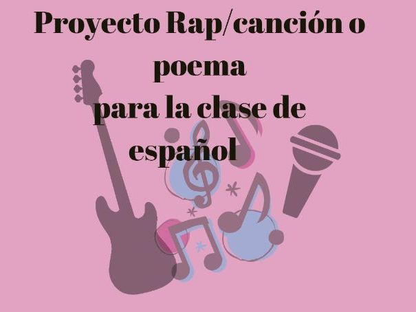 PROYECTO RAP/CANCION O POEMA EN ESPANOL (PROJECT RAP/SONG OR POEM SPANISH)
