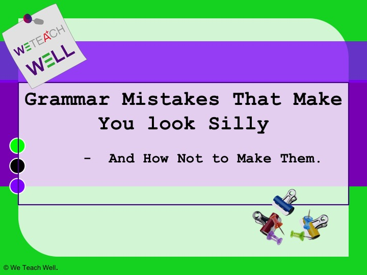 Grammar Mistakes that Make You Look Silly - and how not to make them.