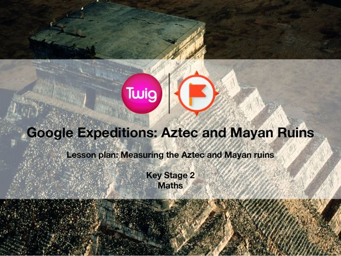 Google Expeditions lesson plan: Aztec and Mayan Ruins
