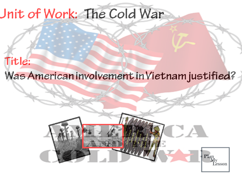The Cold War: Was American involvement in Vietnam justified?