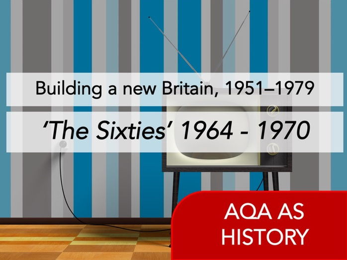 AQA History - Building a new Britain, 1951–1979 - 'The Sixties' Content (1964 - 1970)
