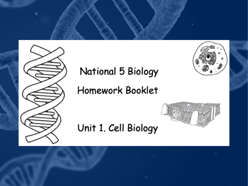 National 5 Unit 1 - Cell Biology Homework Booklet (Suitable for Home Learning)