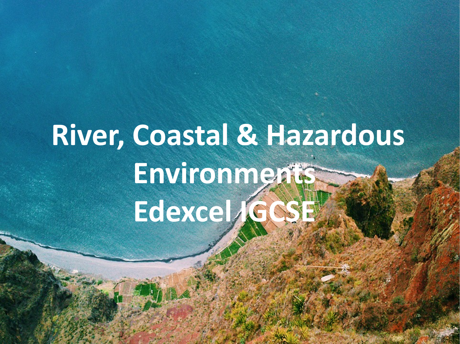 River, Coastal and Hazardous Environments - Edexcel IGCSE