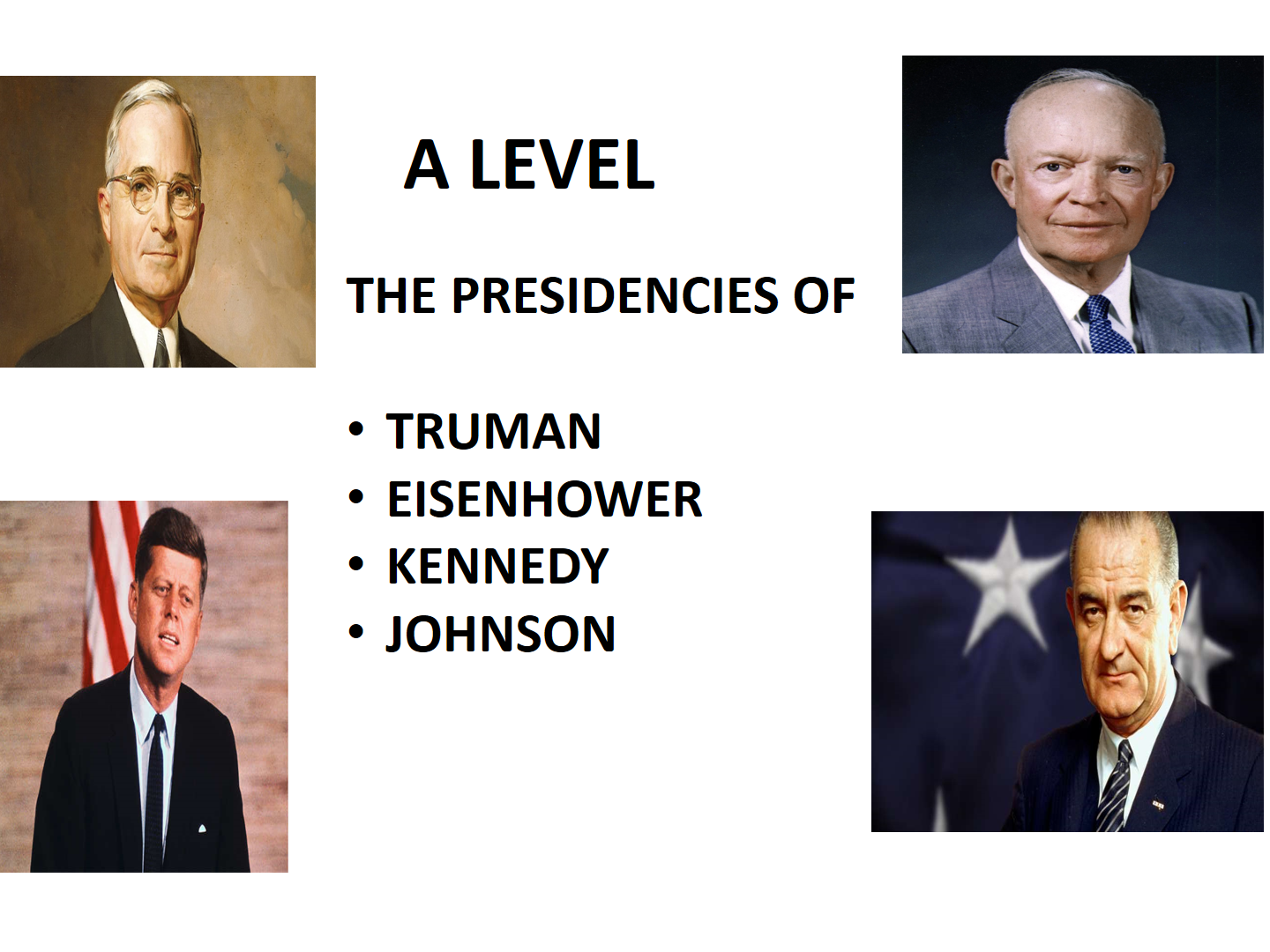 A LEVEL - THE PRESIDENCIES OF TRUMAN; EISENHOWER; KENNEDY AND JOHNSON