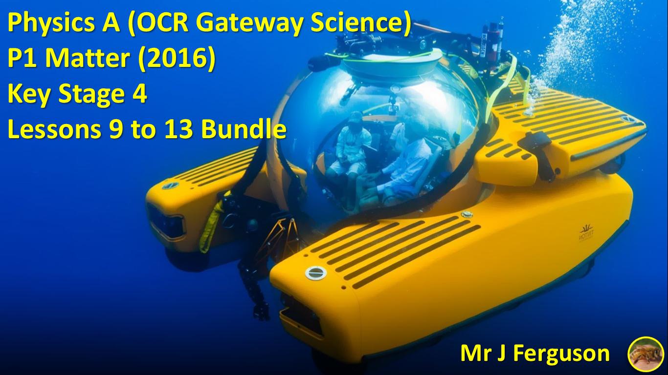 P1 Matter 2016 OCR Physics A 2016 Bundle (Leasons 9 -  13)