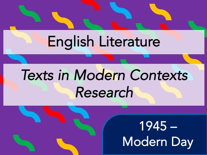 English Literature - Texts in Modern Contexts (1945 - Modern Day) - Full Context Revision