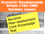 REVISION: Economic Developments 1783-1885  Industrialisation and the People 1783-1885 AQA Britain