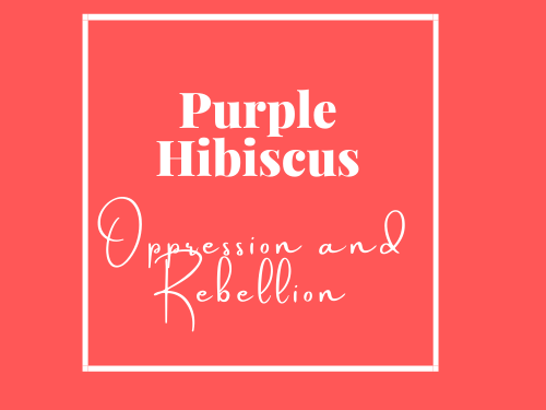 L6 Purple Hibiscus Oppression and Rebellion