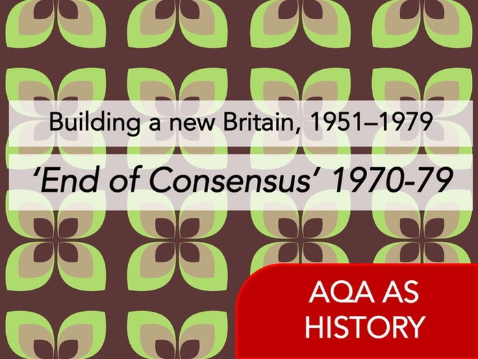 AQA History - Building a new Britain, 1951–1979 - 'End of Consensus' Content (1970 - 1979)