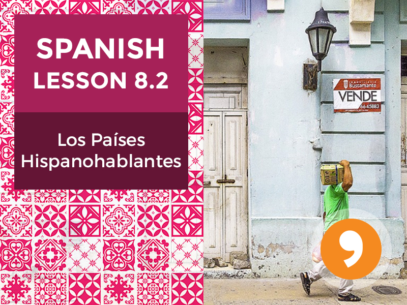 Spanish Lesson 8.2:  Los Países Hispanohablantes - Spanish-Speaking Countries
