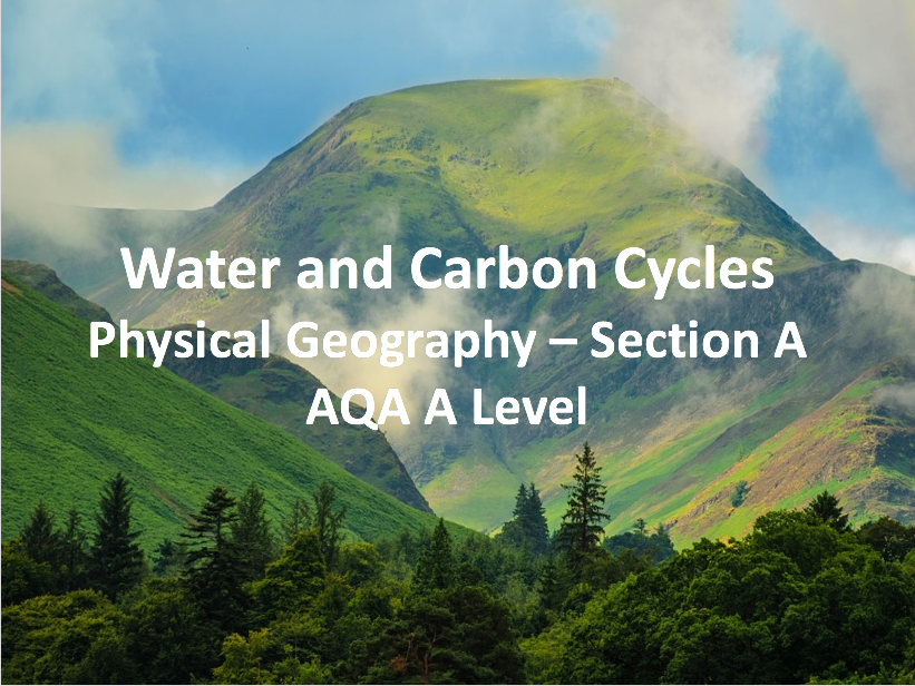 Water and Carbon Cycles - AQA A Level Geography