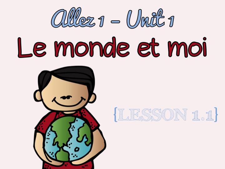 Allez 1 - Unit 1 - Le  monde et moi - 1.1