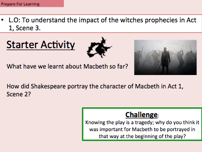 Macbeth - To understand the impact of the witches prophecies in Act 1, Scene 3.
